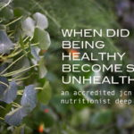 when did being healthy become so unhealthy?